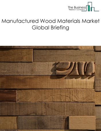 Manufactured Wood Materials Market Global Briefing 2018