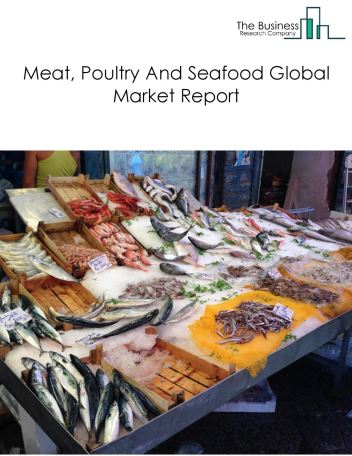 Meat, Poultry And Seafood Global Market Report 2019