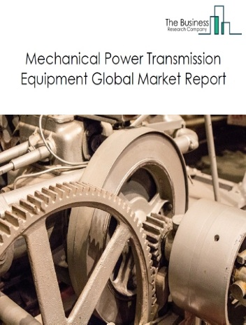 Mechanical Power Transmission Equipment Global Market Report 2021: COVID-19 Impact and Recovery to 2030