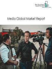 Media Global Market Report 2021: COVID-19 Impact and Recovery to 2030