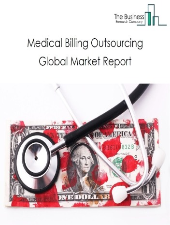 Medical Billing Outsourcing Global Market Report 2021: COVID 19 Growth And Change to 2030