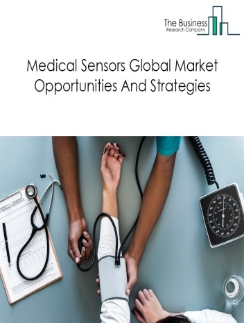 Medical Sensors Market - By Type (Diagnostics And Imaging, Monitoring And Therapeutics), By Products (Mri And X-Ray Equipment, Pacemakers And Defibrillators), And By Region, Opportunities And Strategies – Global Forecast To 2023