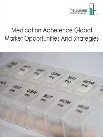 Medication Adherence Global Market - By Type (Hardware Centric, Software Centric), By Medication (Cardiovascular, Central nervous system, Diabetes, Oncology, Gastrointestinal, Musculoskeletal, Others), And By Region, Opportunities And Strategies - Global Forecast To 2030