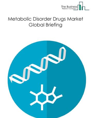 Metabolic Disorder Drugs Market Global Briefing 2018