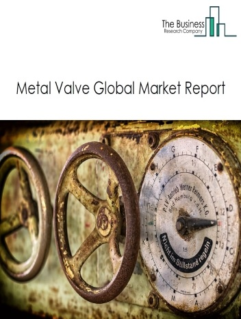 Metal Valve Global Market Report 2020-30: Covid 19 Impact and Recovery