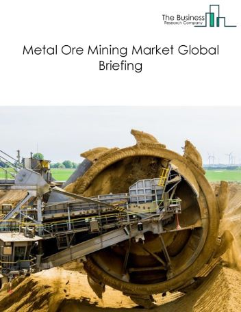 Metal Ore Mining Market Global Briefing 2018