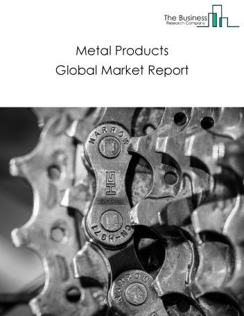 Metal Products Global Market Report 2019