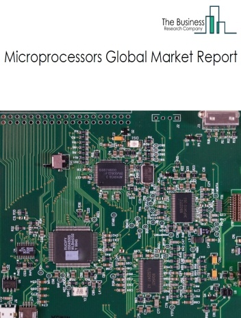 Microprocessors Global Market Report 2021: COVID 19 Impact and Recovery to 2030