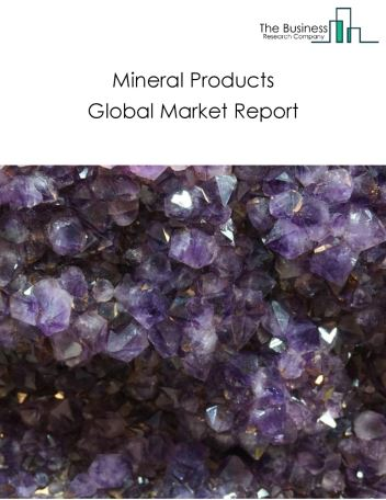 Mineral Products Global Market Report 2019