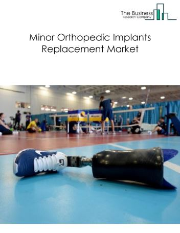 Minor Orthopedic Implants Replacement Global Market Report 2018