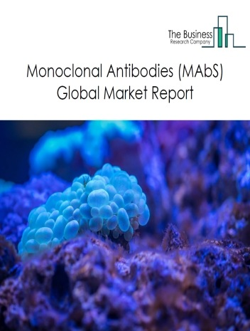 Monoclonal Antibodies (MAbS) Global Market Report 2021: COVID 19 Impact and Recovery to 2030