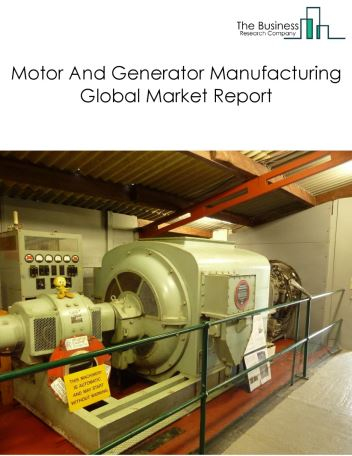 Motor And Generator Manufacturing Global Market Report 2018