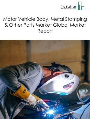 Motor Vehicle Body, Metal Stamping & Other Parts Global Market Report 2019