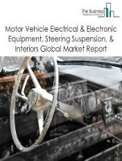 Motor Vehicle Electrical & Electronic Equipment, Steering Suspension, & Interiors Global Market Report 2021: COVID-19 Impact and Recovery to 2030
