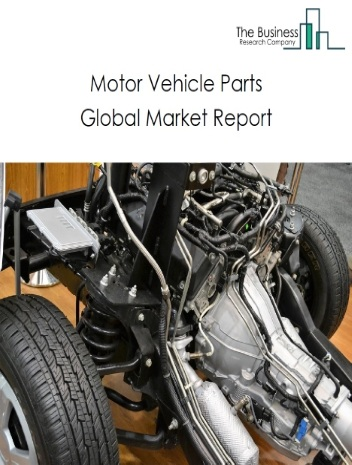 Motor Vehicle Parts Global Market Report 2021: COVID-19 Impact and Recovery to 2030