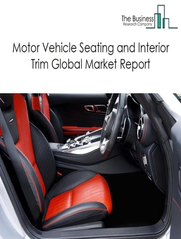 Motor Vehicle Seating and Interior Trim Global Market Report 2021: COVID 19 Impact and Recovery to 2030