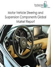 Motor Vehicle Steering and Suspension Components Global Market Report 2020