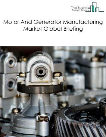 Motor And Generator Manufacturing Market Global Briefing 2018