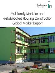 Multifamily Modular and Prefabricated Housing Construction Global Market Report 2021: COVID 19 Growth And Change to 2030