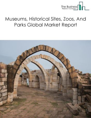 Museums, Historical Sites, Zoos, And Parks Global Market Report 2019