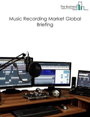 Music Recording Market Global Briefing 2018