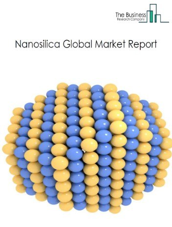 Nanosilica Global Market Report 2021: COVID-19 Growth And Change