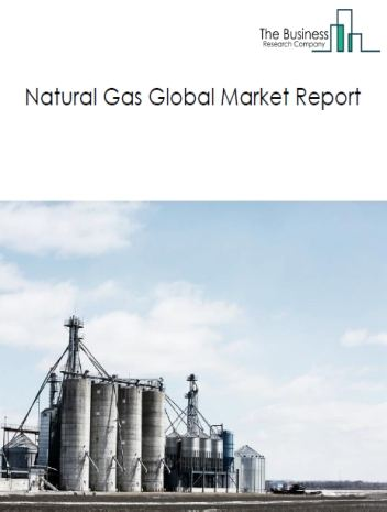 Natural Gas Global Market Report 2020