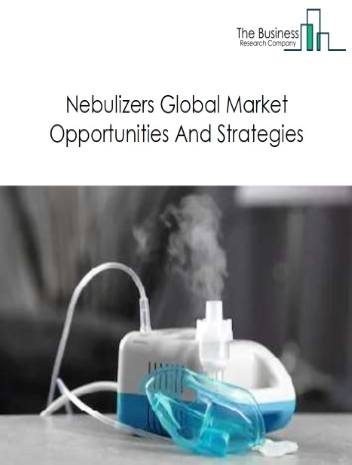 Nebulizers Market - By Type Of Devices (Pneumatic Nebulizer, Ultrasonic Nebulizer, Mesh Nebulizer), By Application (Copd, Cystic Fibrosis, Asthma, Others), By Portability (Tabletop, Portable), By End-User (Hospitals And Clinics, Emergency Centers, Home Healthcare), And By Region, Opportunities And Strategies – Global Forecast To 2030
