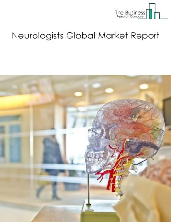 Neurologists Global Market Report 2018