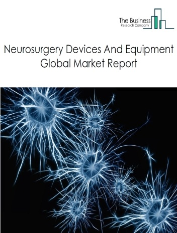 Neurosurgery Devices And Equipment
