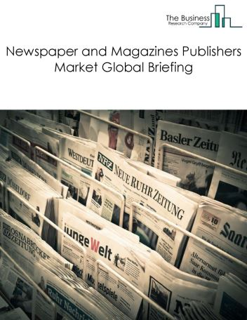 Newspaper And Magazines Publishers Market Global Briefing 2018