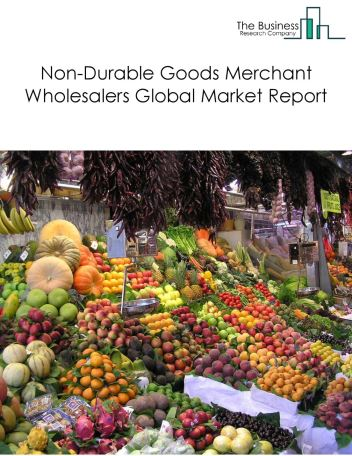 Non-Durable Goods Merchant Wholesalers Global Market Report 2019