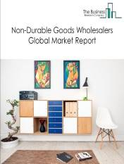 Non-Durable Goods Wholesalers Global Market Report 2021: COVID-19 Impact and Recovery to 2030