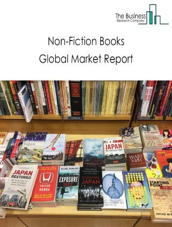 Non-Fiction Books Global Market Report 2021: COVID 19 Impact and Recovery to 2030
