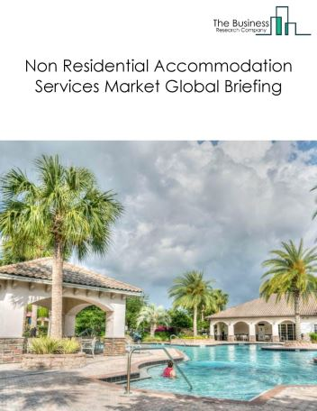 Non-Residential Accommodation Services Market Global Briefing 2018