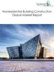 Nonresidential Building Construction Global Market Report 2021: COVID-19 Impact and Recovery to 2030