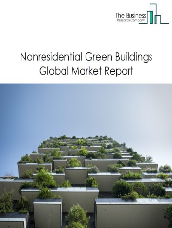 Nonresidential Green Buildings Global Market Report 2021: COVID 19 Growth And Change to 2030