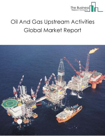 Oil & Gas Upstream Activities Global Market Report 2020-30: Covid 19 Impact and Recovery
