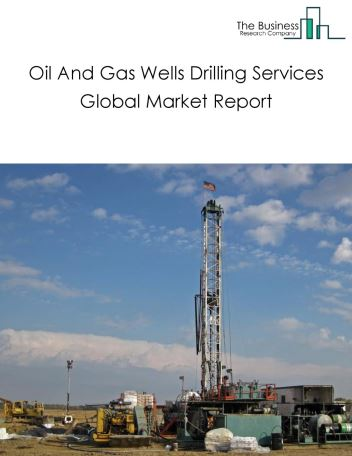 Oil And Gas Wells Drilling Services Global Market Report 2019