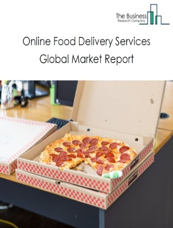 Online Food Delivery Services Global Market Report 2021: COVID-19 Growth And Change To 2030