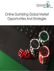 Global Online Gambling Market Report Opportunities And Strategies
