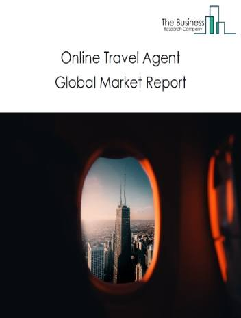 Online Travel Agent Market Global Report 2020-30: Covid 19 Growth and Change