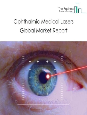 Ophthalmic Medical Lasers Global Market Report 2021: COVID 19 Growth And Change to 2030