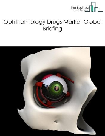 Ophthalmology Drugs Market Global Briefing 2018