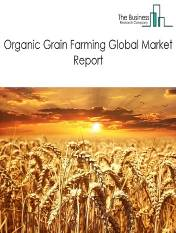 Organic Grain Farming Global Market Report 2021: COVID 19 Growth And Change to 2030