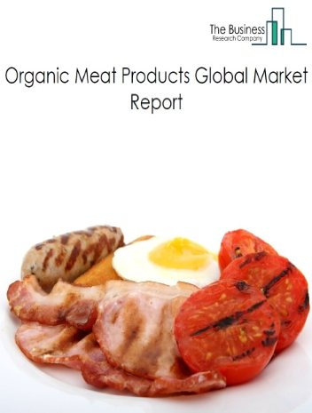 Organic Meat Products Market Global Report 2020-30: Covid 19 Growth and Change