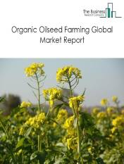 Organic Oilseed Farming Market Global Report 2020-30: Covid 19 Growth and Change