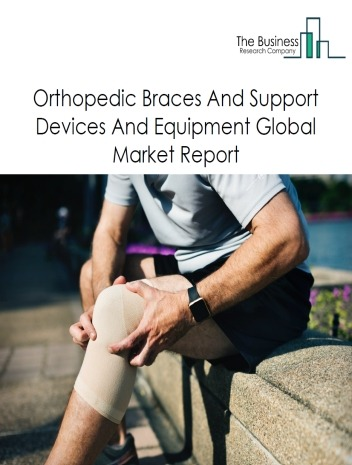 Orthopedic Braces And Support Devices And Equipment Global Market Report 2021: COVID 19 Impact and Recovery to 2030