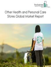 Other Health and Personal Care Stores Global Market Report 2020-30: Covid 19 Implications and Growth