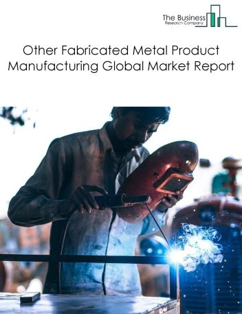 Other Fabricated Metal Product Manufacturing Global Market Report 2018